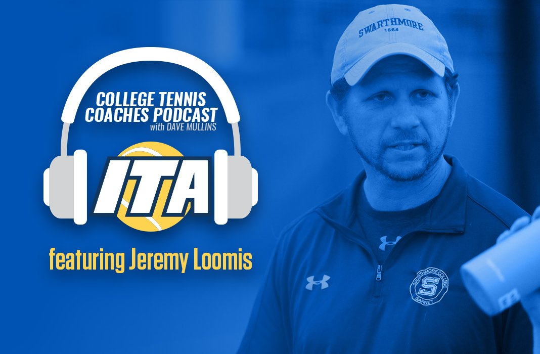 Jeremy Loomis (Swarthmore College) joins us on the ITA College Tennis Coaches Podcast